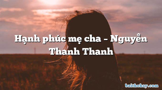 Hạnh phúc mẹ cha – Nguyễn Thanh Thanh