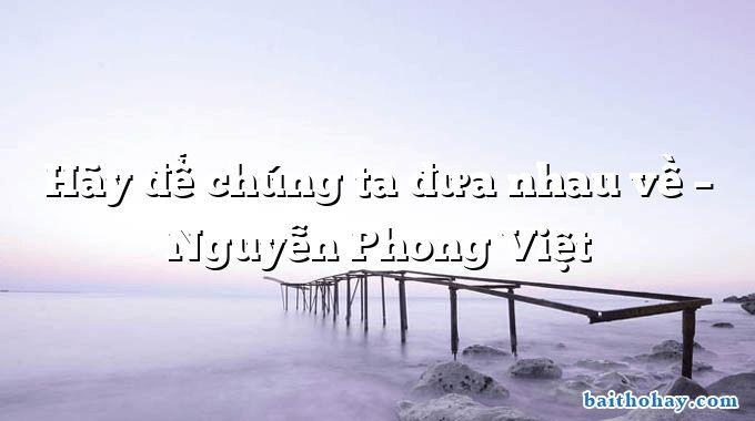Hãy để chúng ta đưa nhau về  –  Nguyễn Phong Việt