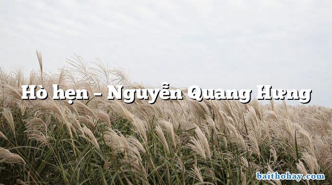 Hò hẹn  –  Nguyễn Quang Hưng