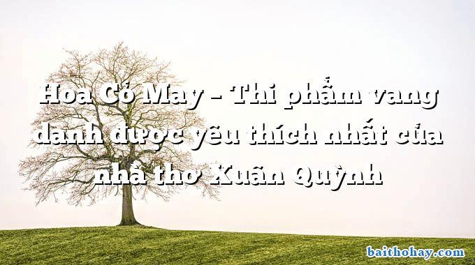Hoa Cỏ May – Thi phẩm vang danh được yêu thích nhất của nhà thơ Xuân Quỳnh