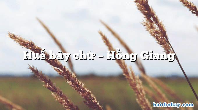 Huế bây chừ – Hồng Giang