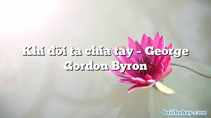 Khi đôi ta chia tay  –  George Gordon Byron
