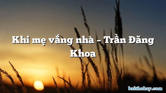Khi mẹ vắng nhà – Trần Đăng Khoa