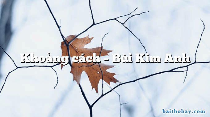Khoảng cách  –  Bùi Kim Anh