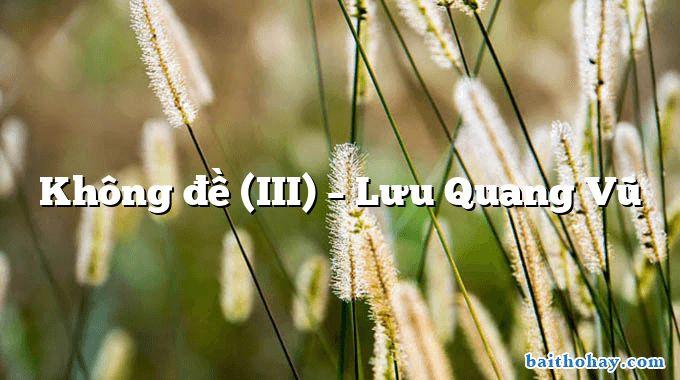 Không đề (III)  –  Lưu Quang Vũ