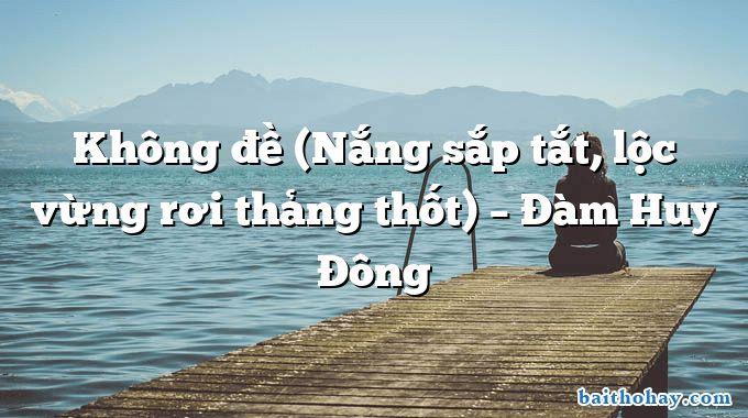 khong de nang sap tat loc vung roi thang thot dam huy dong - Tiếng kẻng cô nuôi cá - Phan Thế Cải