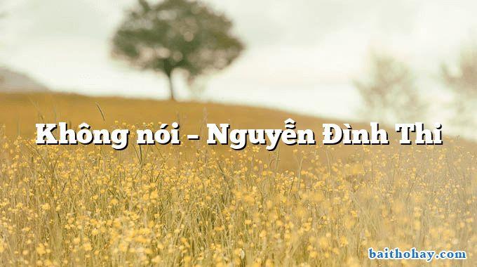Không nói  –  Nguyễn Đình Thi