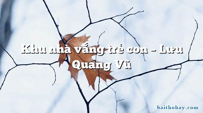 Khu nhà vắng trẻ con  –  Lưu Quang Vũ