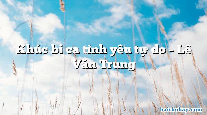 Khúc bi ca tình yêu tự do  –  Lê Văn Trung