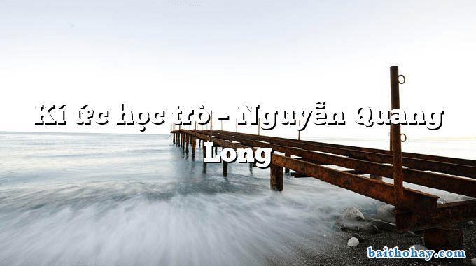 Kí ức học trò – Nguyễn Quang Long