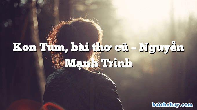 Kon Tum, bài thơ cũ  –  Nguyễn Mạnh Trinh