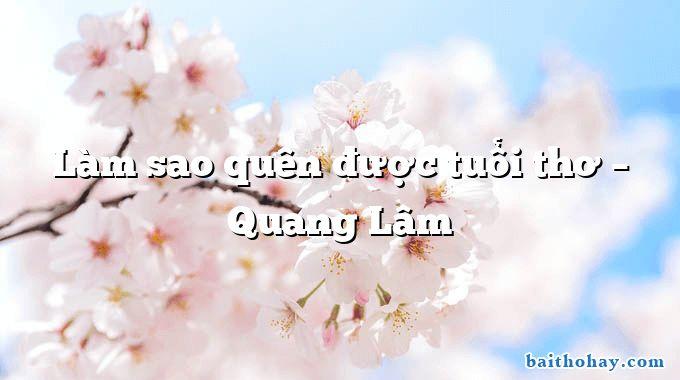 Làm sao quên được tuổi thơ – Quang Lâm