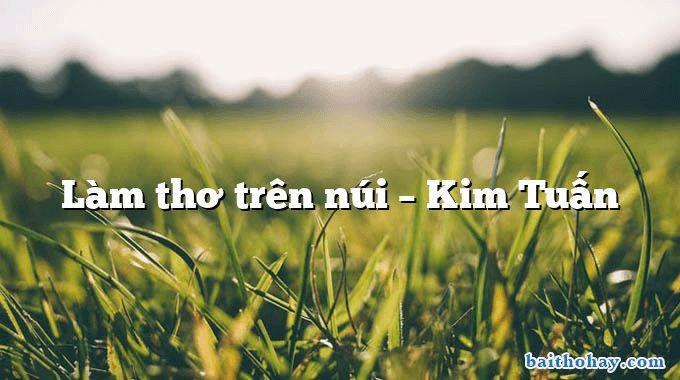 Làm thơ trên núi  –  Kim Tuấn