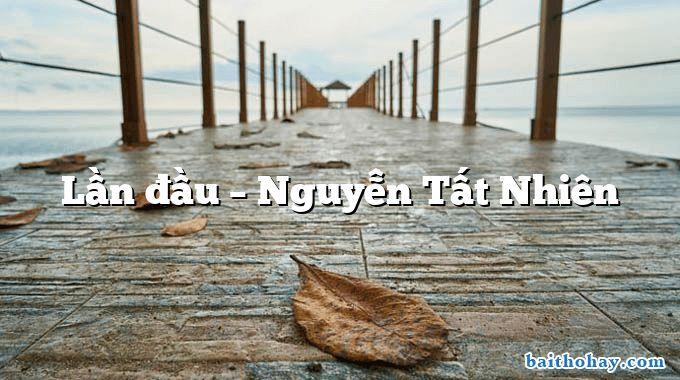 Lần đầu – Nguyễn Tất Nhiên