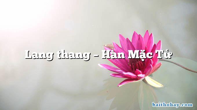 Lang thang – Hàn Mặc Tử