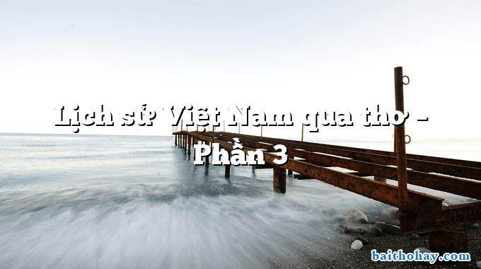 Lịch sử Việt Nam qua thơ – Phần 3