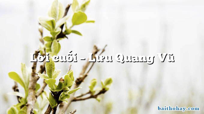 Lời cuối  –  Lưu Quang Vũ