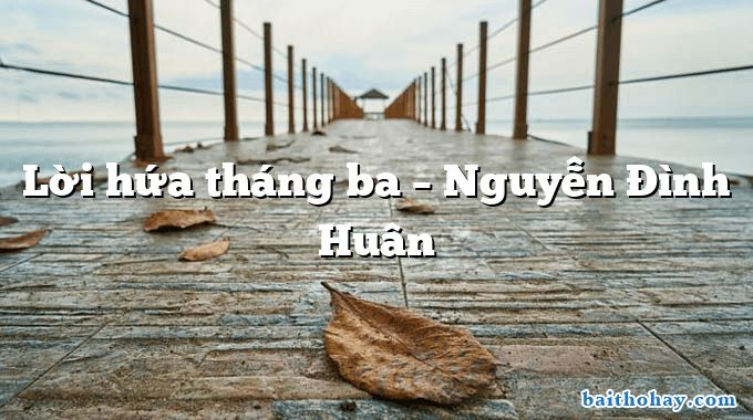 Lời hứa tháng ba – Nguyễn Đình Huân