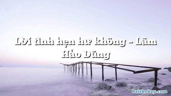 Lời tình hẹn hư không  –  Lâm Hảo Dũng