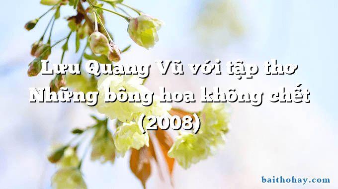 Lưu Quang Vũ với tập thơ Những bông hoa không chết (2008)