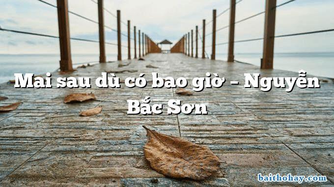 Mai sau dù có bao giờ  –  Nguyễn Bắc Sơn