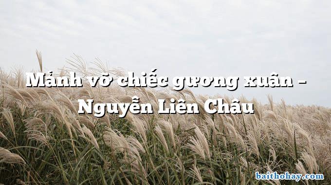 Mảnh vỡ chiếc gương xuân  –  Nguyễn Liên Châu