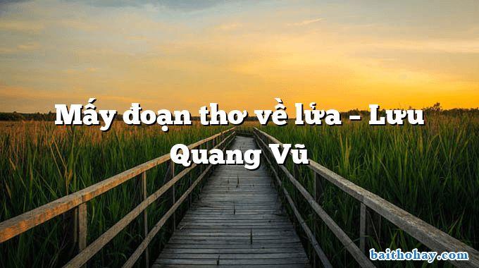 Mấy đoạn thơ về lửa  –  Lưu Quang Vũ