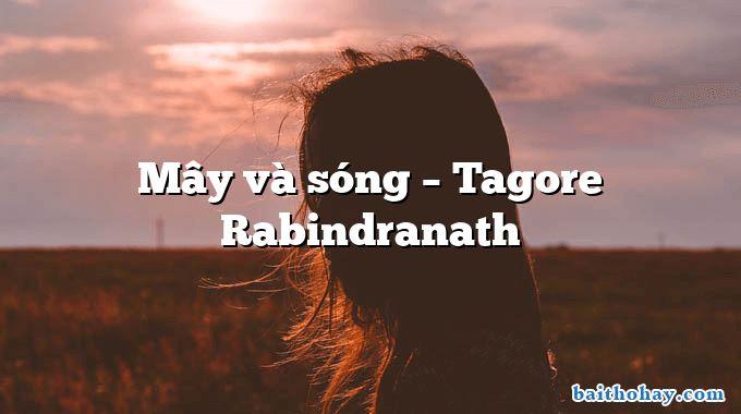 Mây và sóng – Tagore Rabindranath