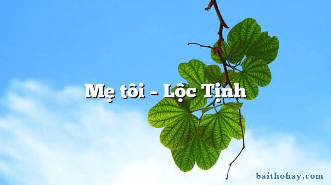 Mẹ tôi – Lộc Tịnh