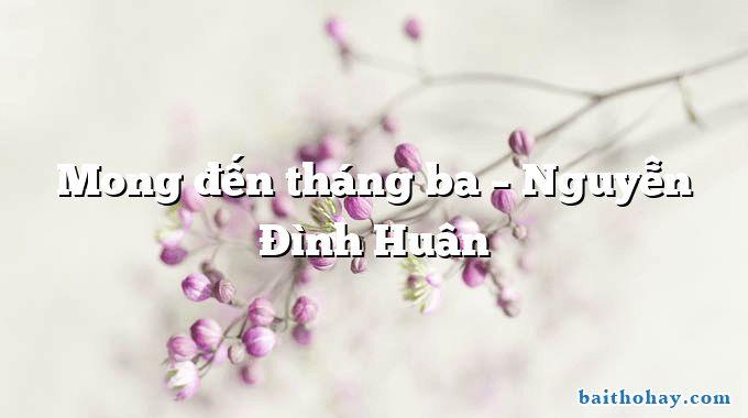 Mong đến tháng ba – Nguyễn Đình Huân