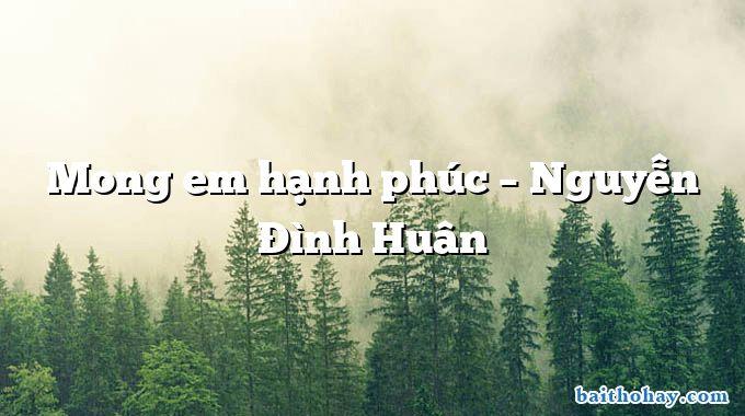 Mong em hạnh phúc – Nguyễn Đình Huân