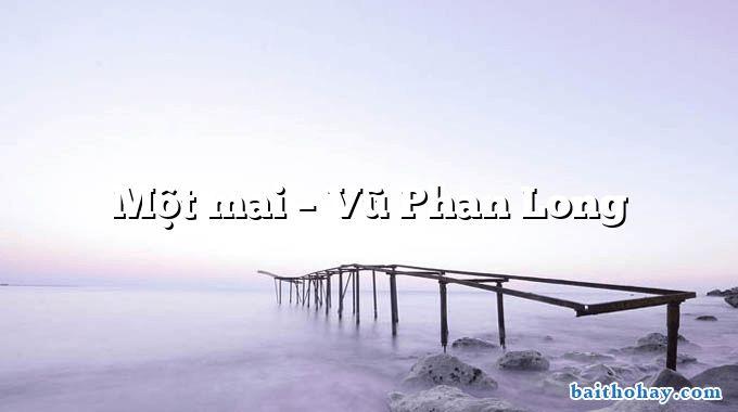 Một mai  –  Vũ Phan Long