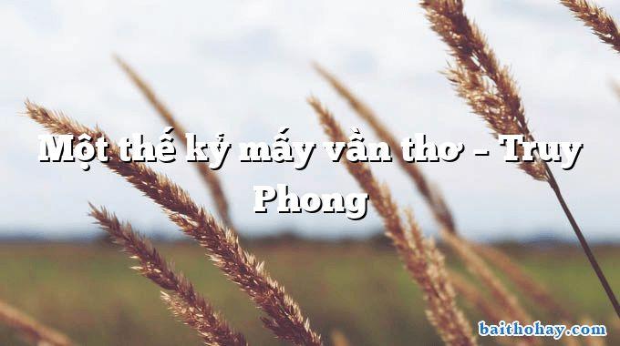 Một thế kỷ mấy vần thơ  –  Truy Phong