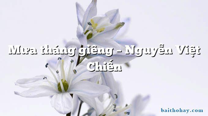 Mưa tháng giêng  –  Nguyễn Việt Chiến