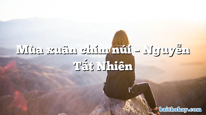 Mùa xuân chim núi – Nguyễn Tất Nhiên