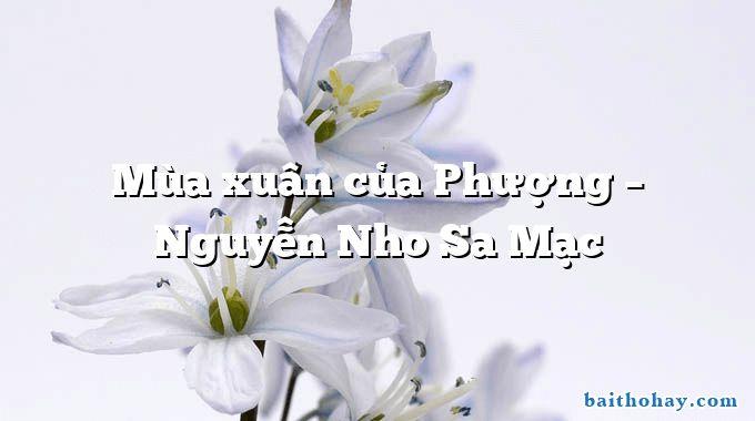 Mùa xuân của Phượng  –  Nguyễn Nho Sa Mạc
