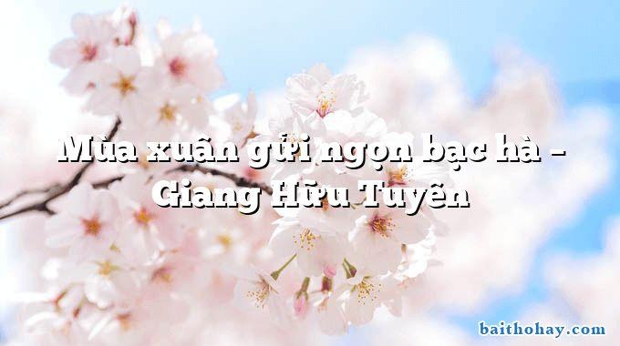 Mùa xuân gửi ngọn bạc hà  –  Giang Hữu Tuyên