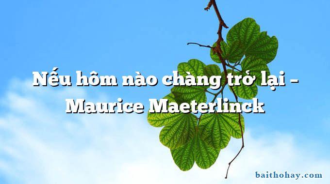 Nếu hôm nào chàng trở lại  –  Maurice Maeterlinck