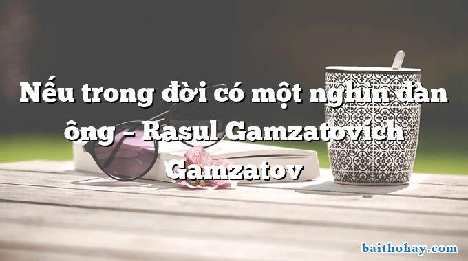 Nếu trong đời có một nghìn đàn ông  –  Rasul Gamzatovich Gamzatov