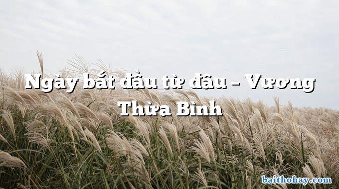 Ngày bắt đầu từ đâu  –  Vương Thừa Bình