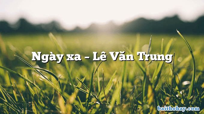 Ngày xa  –  Lê Văn Trung
