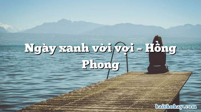 Ngày xanh vời vợi  –  Hồng Phong