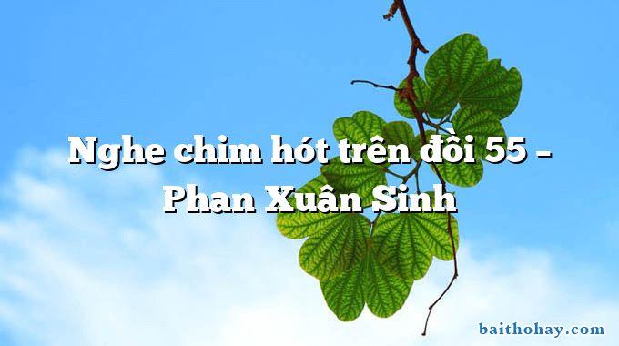 Nghe chim hót trên đồi 55  –  Phan Xuân Sinh