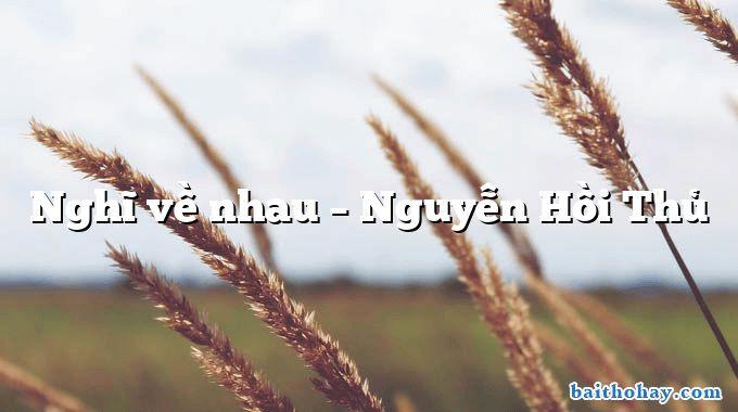 Nghĩ về nhau  –  Nguyễn Hồi Thủ