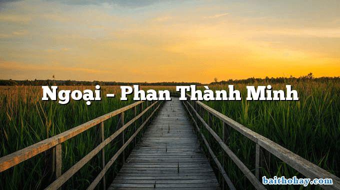 Ngoại  –  Phan Thành Minh