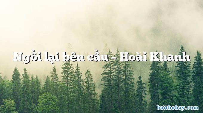 Ngồi lại bên cầu  –  Hoài Khanh