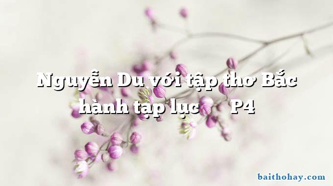 Nguyễn Du với tập thơ Bắc hành tạp lục 北行雜錄 P4