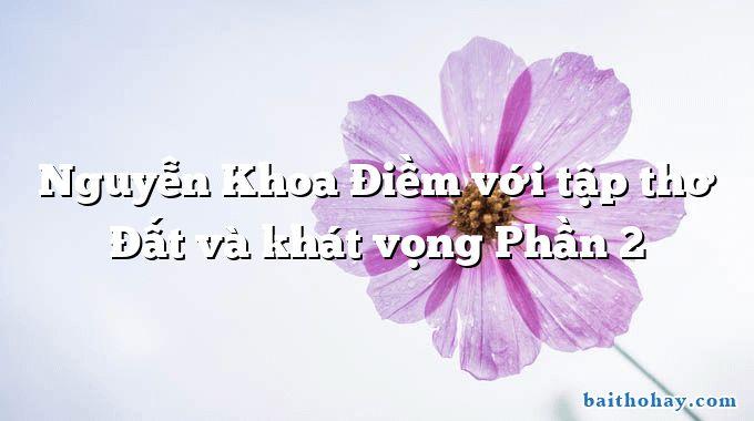 Nguyễn Khoa Điềm với tập thơ Đất và khát vọng Phần 2