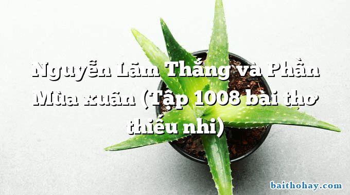 Nguyễn Lãm Thắng và Phần Mùa xuân (Tập 1008 bài thơ thiếu nhi)