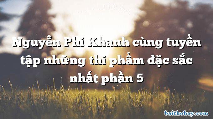 Nguyễn Phi Khanh cùng tuyển tập những thi phẩm đặc sắc nhất phần 5